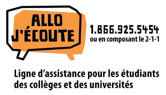 Allo J'écoute - 1.866.925.5454 ou en composant le 2-1-1 - Ligne d'assistance pour les étudiants des collèges et des universités